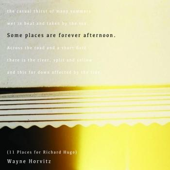 Some Places Are Forever Afternoon (11 Places for Richard Hugo)
