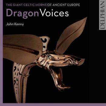 Cover Dragon Voices: The Giant Celtic Horns of Ancient Europe
