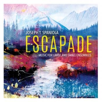 Cover Escapade: Music for Large & Small Ensembles by Joseph T. Spaniola