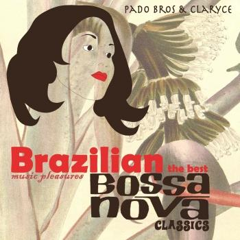 Brazilian Music Pleasures: The Best Bossa Nova Classics