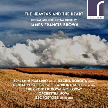 Cover The Heavens and the Heart: Choral & Orchestral Music by James Francis Brown
