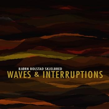 Bjørn Bolstad Skjelbred: WAVES & INTERRUPTIONS