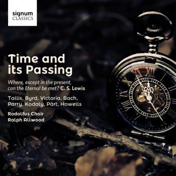 Time and Its Passing (Works by Tallis, Byrd, Victoria, Bach, Parry, Kodaly, Part & Howells)