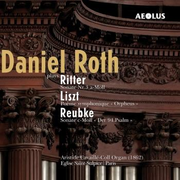 Cover Reubke, Liszt & Ritter: Daniel Roth at the organ of Saint-Sulpice