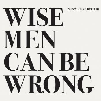 Wise Men Can Be Wrong