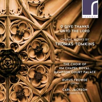 Cover O Give Thanks Unto the Lord: Choral Works by Thomas Tomkins