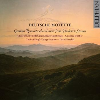 Deutsche Motette: German Romantic Choral Music from Schubert to Strauss