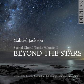 Gabriel Jackson: Beyond the Stars (Sacred Choral Works, Vol. 2)